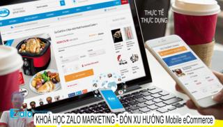 Toàn tập Zalo Marketing - Đón xu hướng Mobile E-commerce