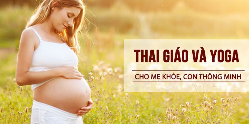 THAI GIÁO VÀ YOGA CHO MẸ KHỎE, CON THÔNG MINH
